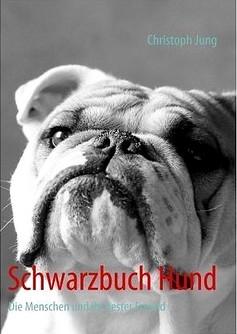 Schwarzbuch Hund - Die Menschen und ihr bester Freund